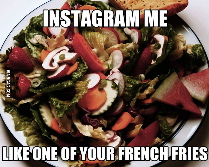 Instagram me like one of your French fries.