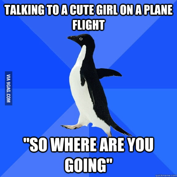 Talking to a cute girl on a plane flight.