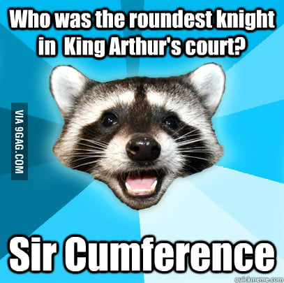 Who was the roundest knight in King Arthur's court?