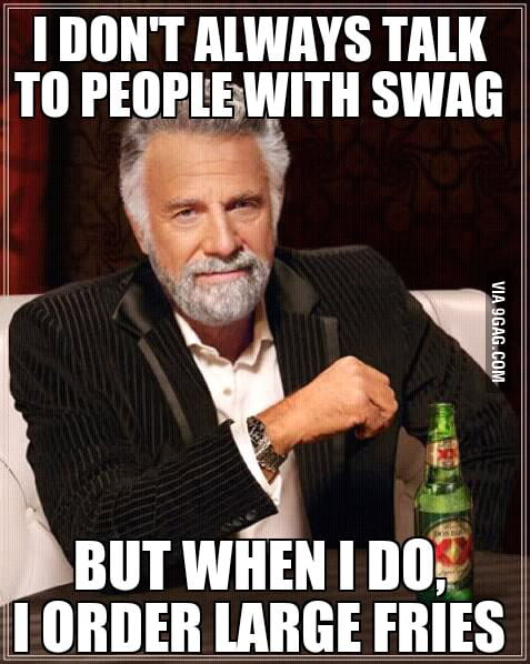 I don't always talk to people with SWAG.