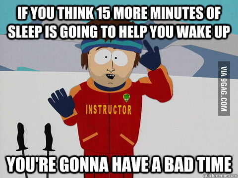 Snooze button is useless.