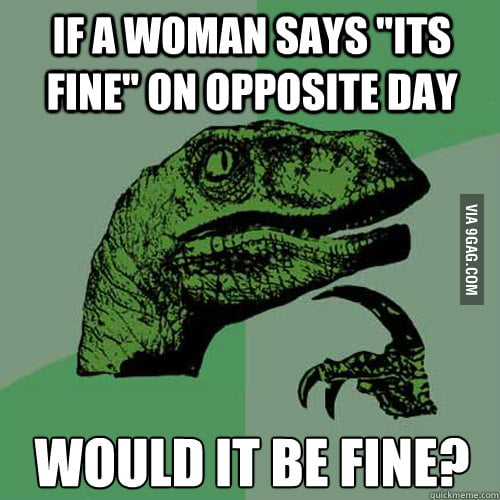 """If a woman says """"It's fine"""" on Opposite Day..."""