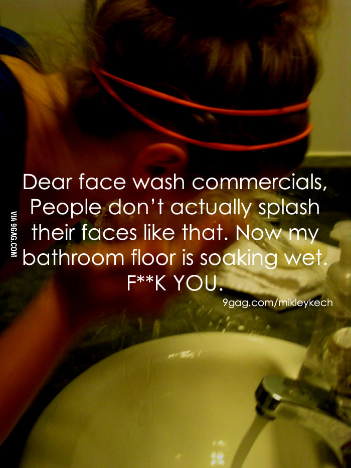 Face wash commercials are false, people.