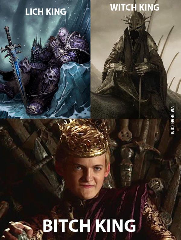 Lich King, Witch King, B*tch King.