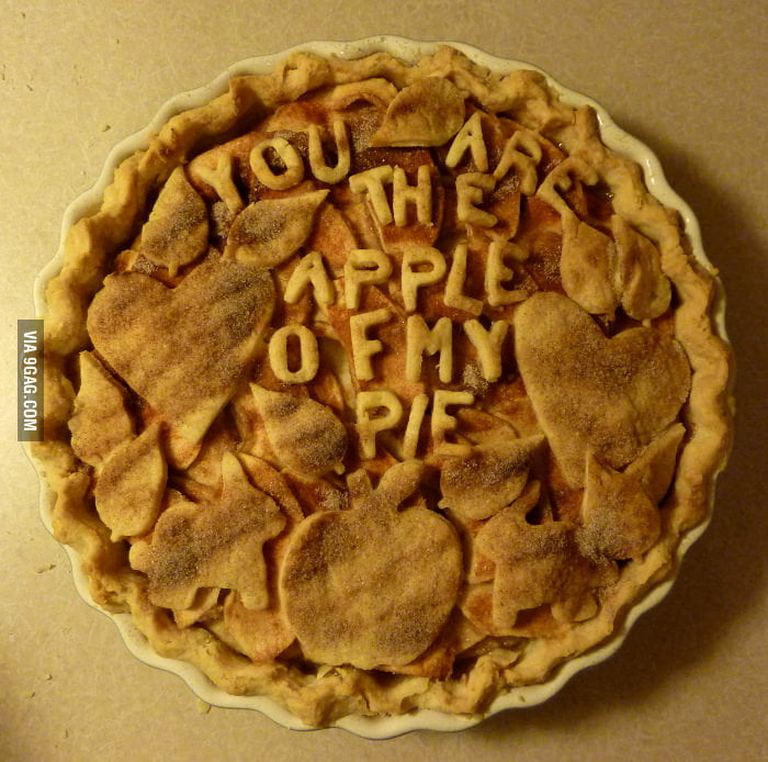 You are the apple of my pie.