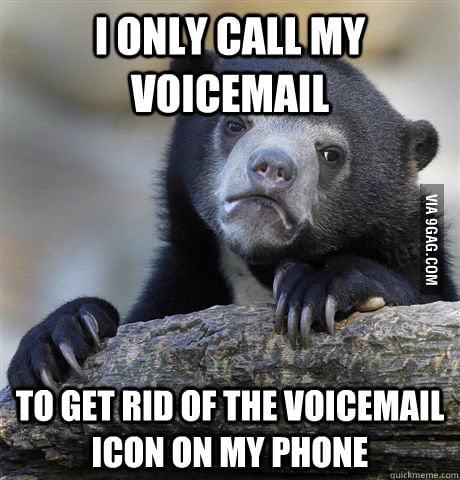 The only reason why I call my voicemail