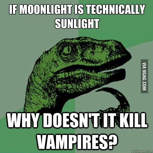 Philosoraptor on Moonlight and Vampires