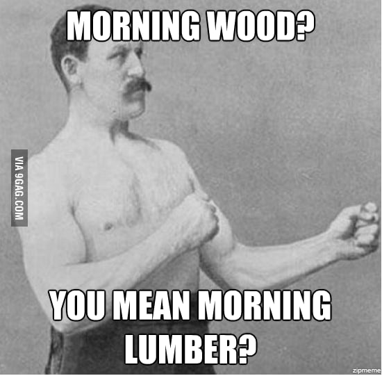 Morning Wood?