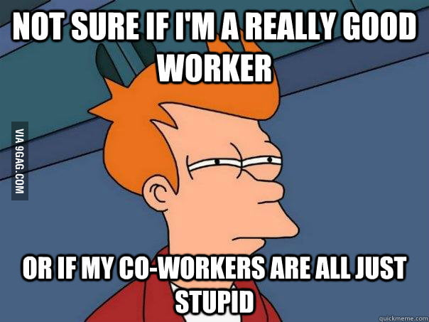 How I feel everyday at work