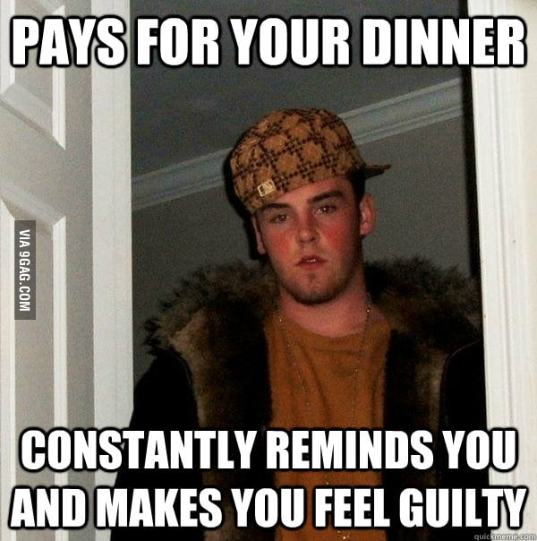 Someone can still be a scumbag even he paid for your dinner.