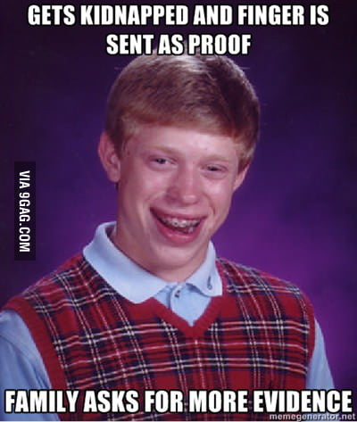 Bad Luck Brian was kidnapped
