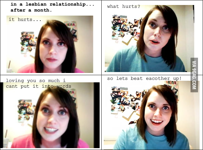 Overly attached lesbians....