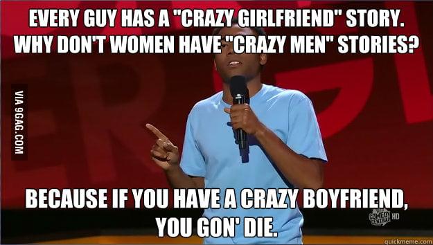 Donald Glover's gold on crazy girlfriend and boyfriend.