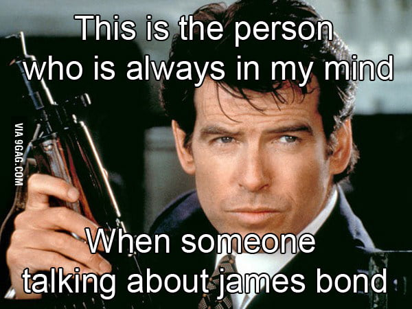 The only James Bond I've ever known
