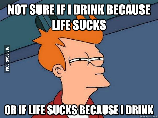 Eternal dilemma about life and drinking.