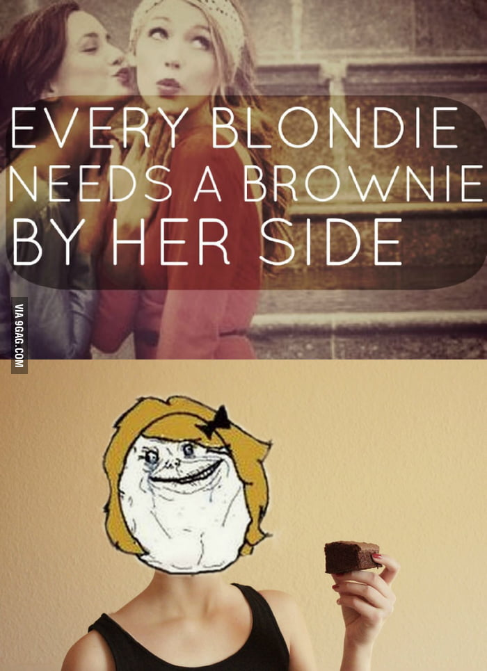 Every blondie needs a brownie by her side