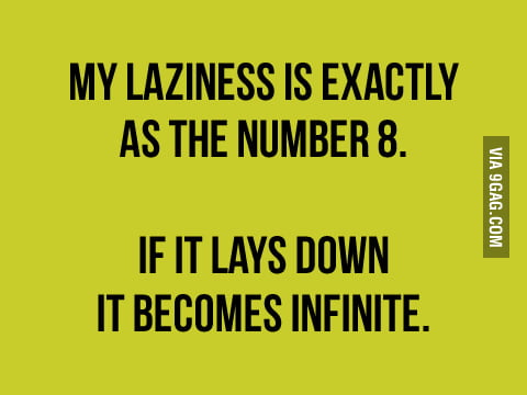 My laziness is exactly as the number 8