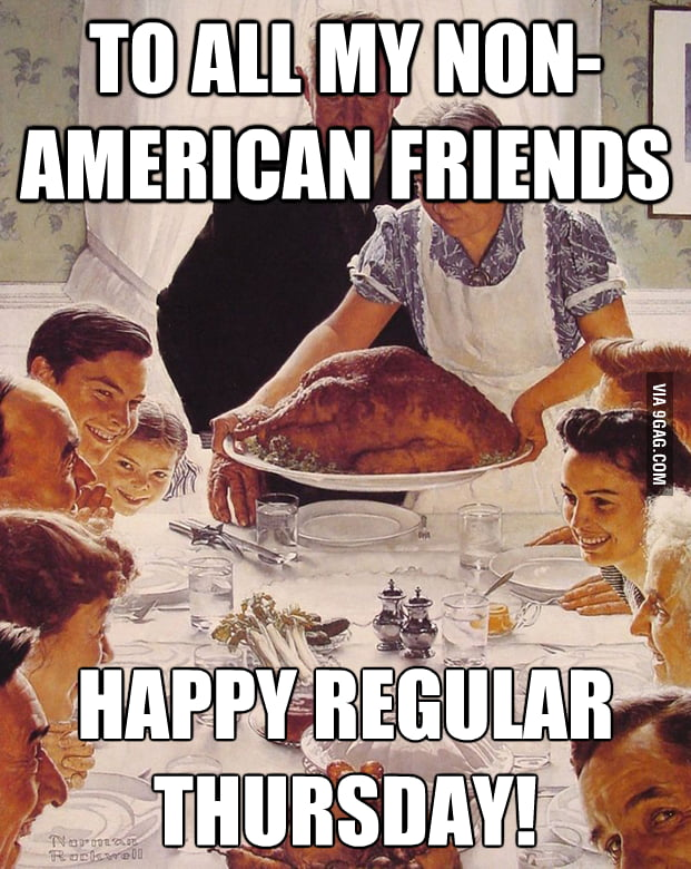 How I feel on Thanksgiving as a non-American.