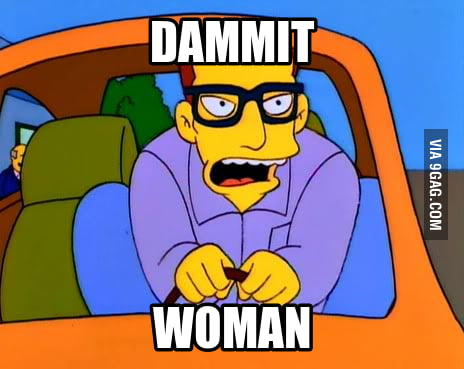Whenever I get in my car after my wife has driven it.