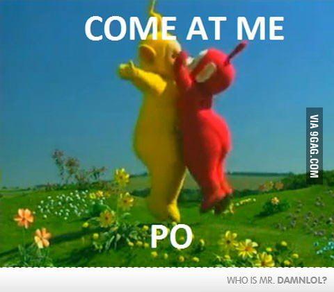 Come at me Po!