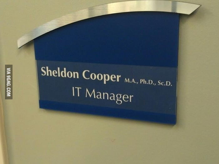 New IT Manager at work, meet Dr Sheldon Cooper.