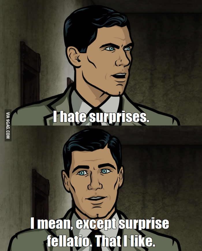 Archer hates surprises.