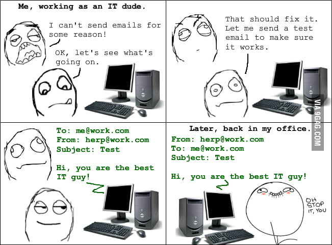 As an IT support, this is how I make myself feel good.