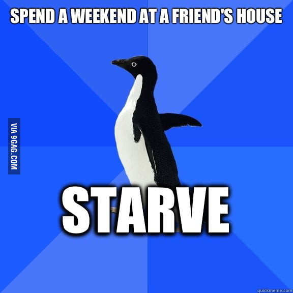 Spend a weekend at a friend's house.