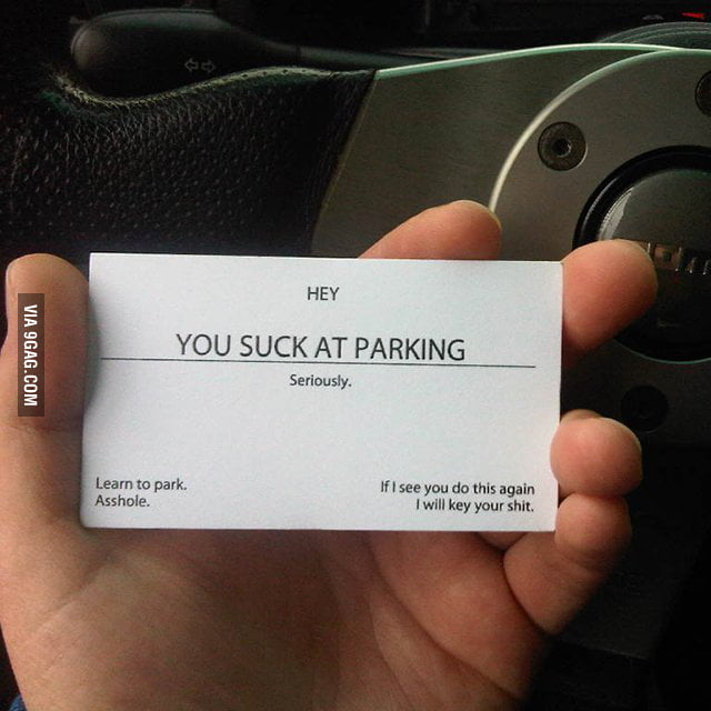 Hey, you suck at parking seriously.