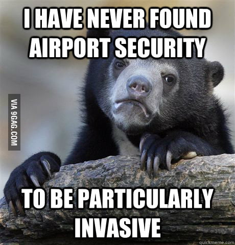 It's never a big deal for me at the airport.