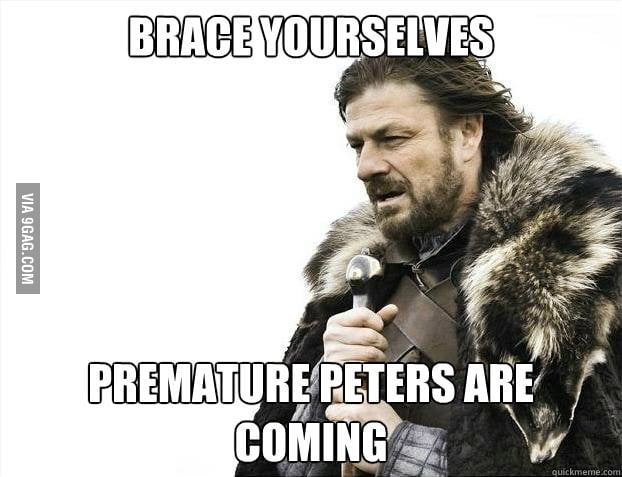 Premature Peters won't last long though.