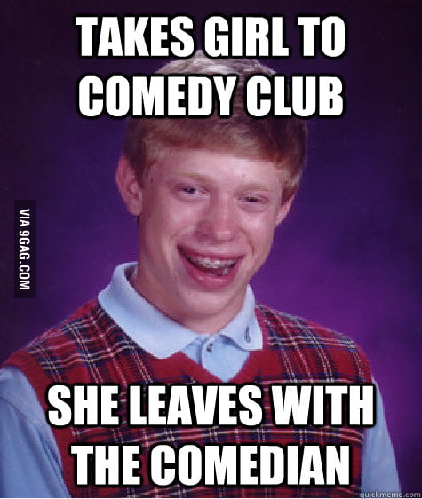 Bad Luck Brian takes girl to comedy club.