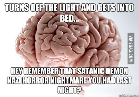 I'm 26, still get nasty nightmares....