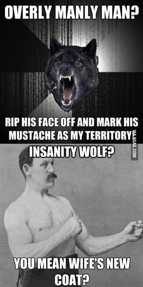 Overly Manly Man vs  Insanity wolf   who will win? - 9GAG