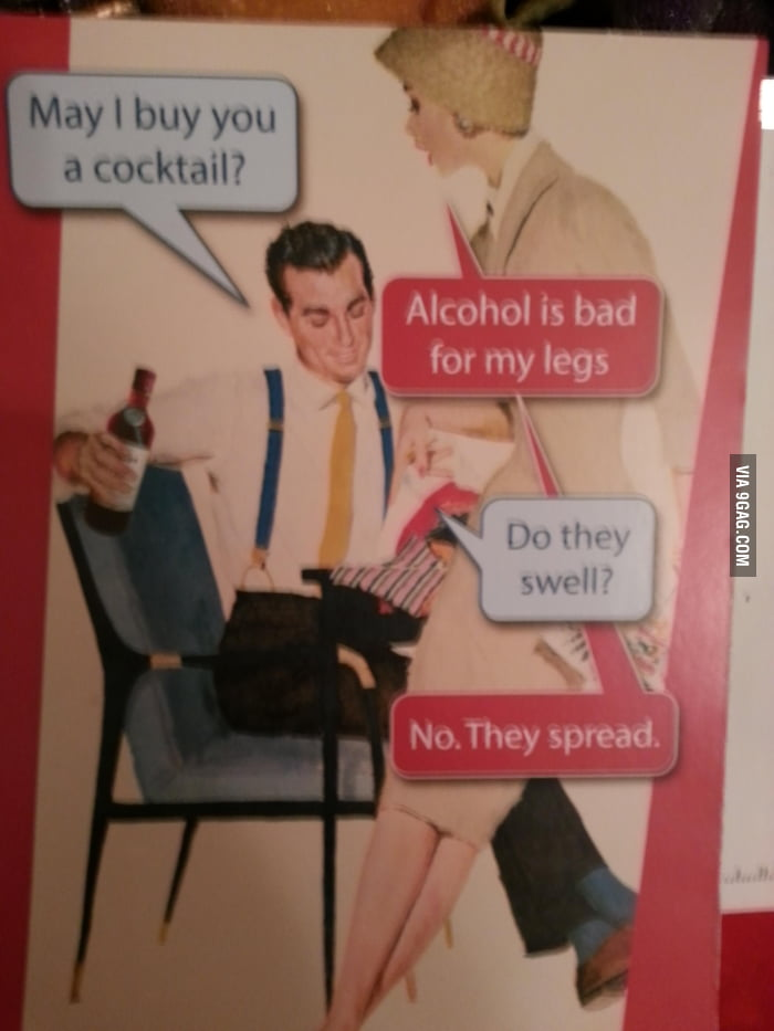 Alcohol is bad for my legs.