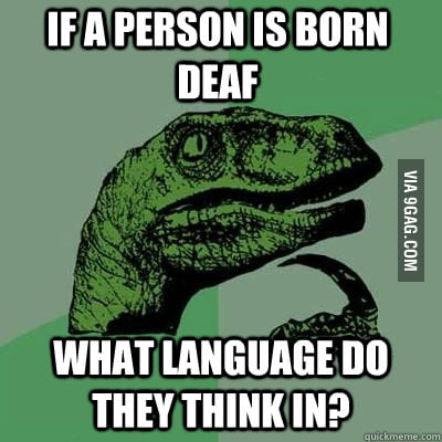 If a person is born deaf, what language do they think in?