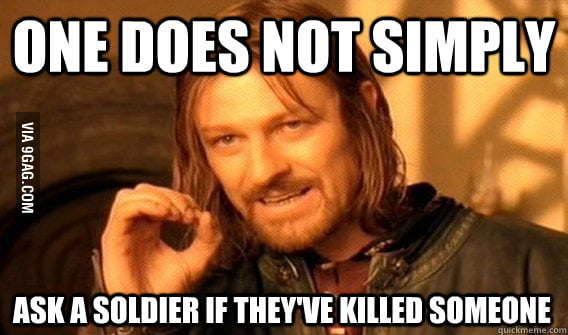 This is not a good question when you meet a soldier.