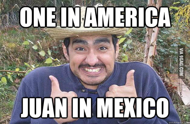 One in America. Juan in Mexico.