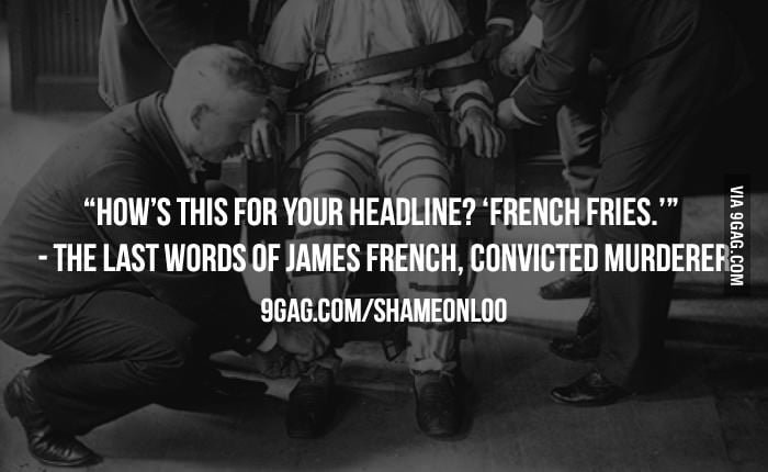 The last words of James French, convicted murderer.
