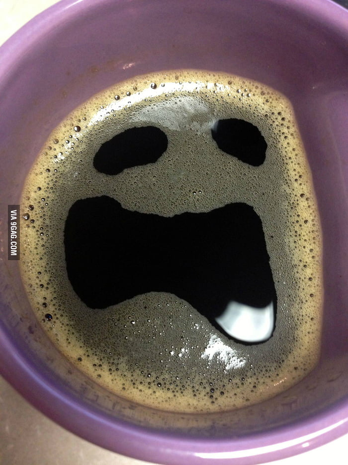 My coffee doesn't appear to be happy to see me.