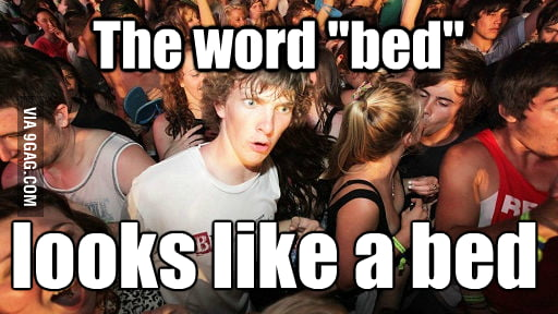 The Word Bed Looks Like A Bed 9gag