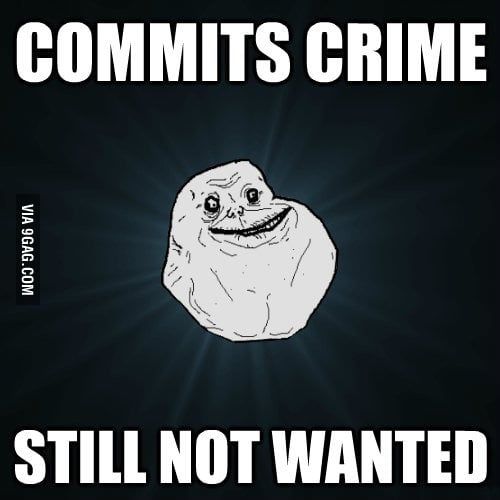 Forever Alone commits crime.
