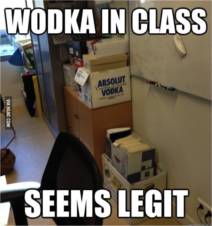 Wodka in class seem legit