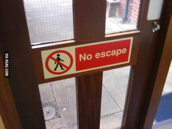 No escape.