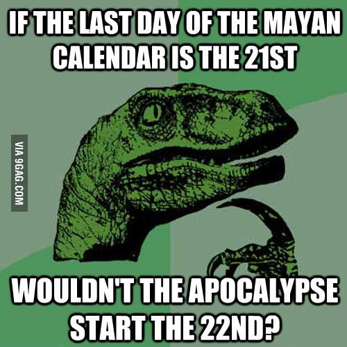 Philosoraptor has a question about the 2012 apocalypse.