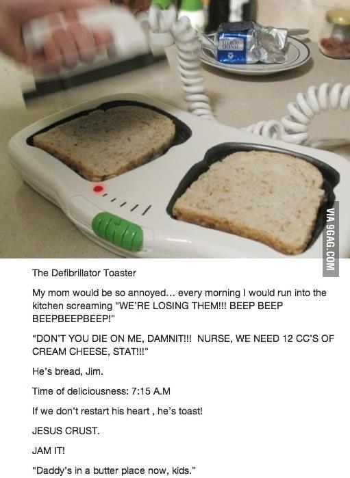 He's bread, Jim.