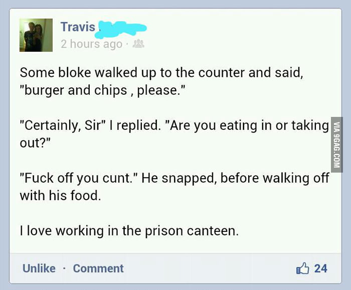 A mate of mine works at a correctional facility...