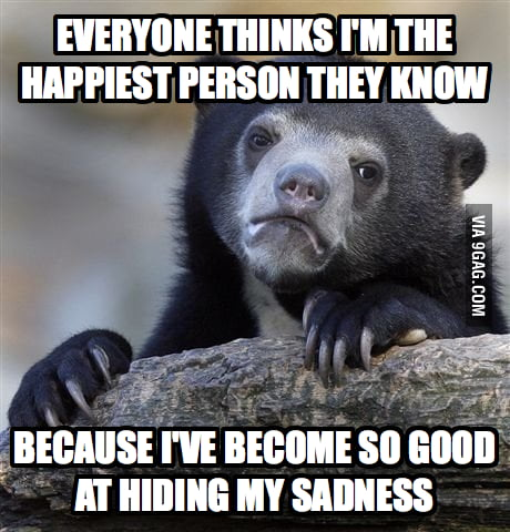 Everyone thinks I'm the happiest person they know...