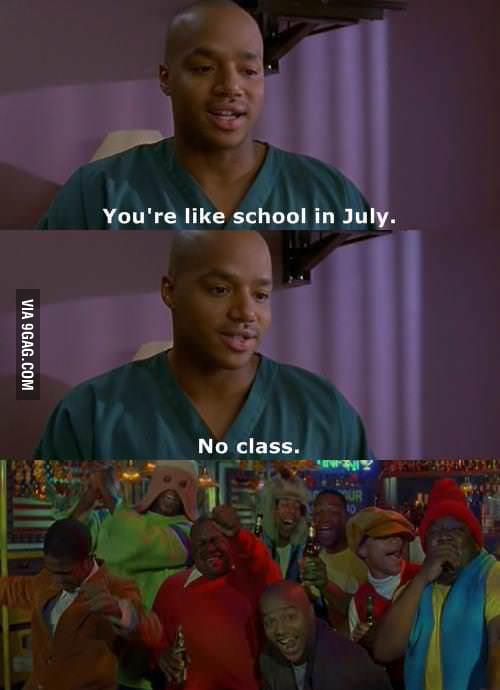 You're like school in July