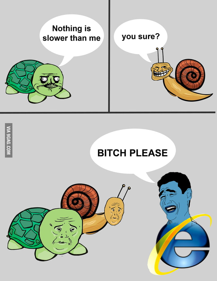 Nothing is slower than me...